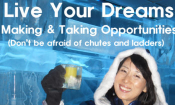 Living Your Dreams: Taking and Making Opportunities