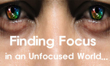 Finding our Focus in an Unfocused World (Secret Weapon of Successful People)
