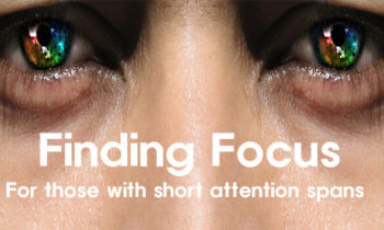 Finding Focus – Even with a Short Attention Span