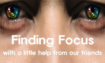 Finding Focus – With A Little Help From Our Friends
