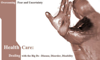 Overcoming Fear and Uncertainty: The Big Ds -Disease, Disorder, Disability